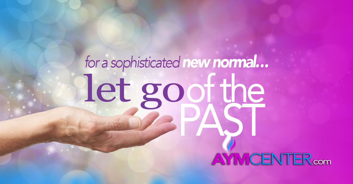 For A Sophisticated New Normal - Let Go Of The Past with AYM